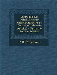 Lehrbuch Des Oshikuanjama: (Bantu-Sprache in Deutsch-Sudwest-Afrika)