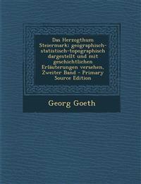 Das Herzogthum Steiermark; Geographisch-Statistisch-Topographisch Dargestellt Und Mit Geschichtlichen Erlauterungen Versehen, Zweiter Band - Primary S