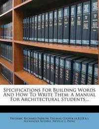 Specifications For Building Words And How To Write Them: A Manual For Architectural Students...