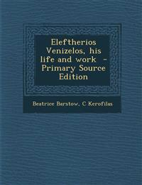 Eleftherios Venizelos, His Life and Work
