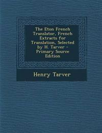The Eton French Translator, French Extracts for Translation, Selected by H. Tarver - Primary Source Edition