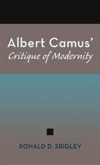 Albert Camus' Critique of Modernity