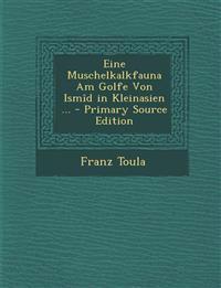 Eine Muschelkalkfauna Am Golfe Von Ismîd in Kleinasien ... - Primary Source Edition