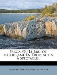 Parga, Ou Le Brulôt: Mélodrame En Trois Actes, À Spectacle...