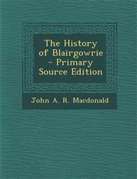 The History of Blairgowrie - Primary Source Edition