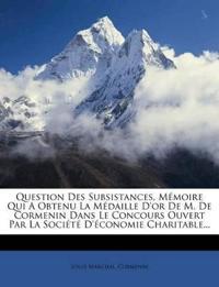 Question Des Subsistances, Mémoire Qui A Obtenu La Médaille D'or De M. De Cormenin Dans Le Concours Ouvert Par La Société D'économie Charitable...