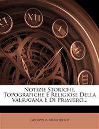 Notizie Storiche, Topografiche E Religiose Della Valsugana E Di Primiero...