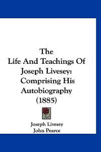 The Life and Teachings of Joseph Livesey