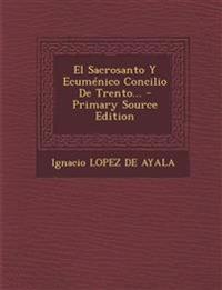 El Sacrosanto Y Ecuménico Concilio De Trento...