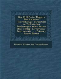 Neu Eröffnetes Magazin Musikalischer Tonwerkzeuge: Dargestellt in Technischen Zeichnungen aaller Saiten- Blas- Schlag- & Friktions-Instrumente ...