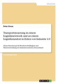 Transportsteuerung in einem Logistiknetzwerk und an einem Logistikstandort in Zeiten von Industrie 4.0