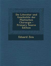 Die Literatur und Geschichte der Plastischen Chirurgie - Primary Source Edition
