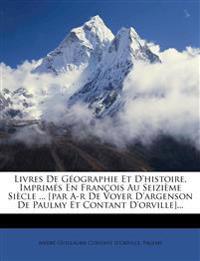 Livres de Geographie Et D'Histoire, Imprimes En Francois Au Seizieme Siecle ... [Par A-R de Voyer D'Argenson de Paulmy Et Contant D'Orville]...