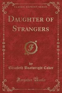 Daughter of Strangers (Classic Reprint)