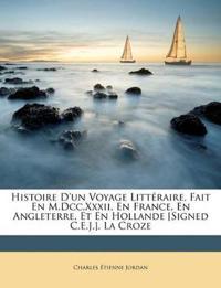 Histoire D'un Voyage Littéraire, Fait En M.Dcc.Xxxii. En France, En Angleterre, Et En Hollande [Signed C.E.J.]. La Croze