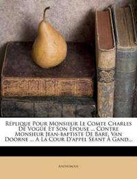 Réplique Pour Monsieur Le Comte Charles De Vogüé Et Son Épouse ... Contre Monsieur Jean-baptiste De Bare, Van Doorne ... A La Cour D'appel Séant À Gan