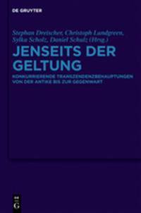 Jenseits Der Geltung: Konkurrierende Transzendenzbehauptungen Von Der Antike Bis Zur Gegenwart