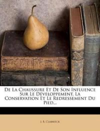 De La Chaussure Et De Son Influence Sur Le Développement, La Conservation Et Le Redressement Du Pied...