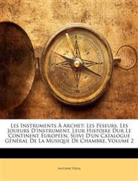 Les Instruments À Archet: Les Feseurs, Les Joueurs D'instrument, Leur Histoire Dur Le Continent Européen, Suivi D'un Catalogue Général De La Musique D