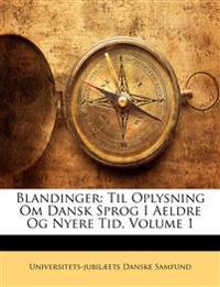 Blandinger: Til Oplysning Om Dansk Sprog I Aeldre Og Nyere Tid, Volume 1