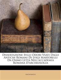 Dissertazione Svgli Odori Vsati Dagli Antichi Romani Di Lvigi Martorelli Da Osimo Letta Nell'accademia Romana D'archeologia