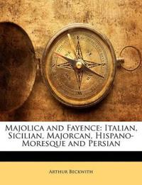 Majolica and Fayence: Italian, Sicilian, Majorcan, Hispano-Moresque and Persian