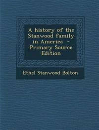 A History of the Stanwood Family in America - Primary Source Edition