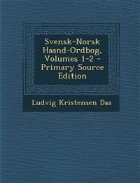 Svensk-Norsk Haand-Ordbog, Volumes 1-2 (Primary Source)