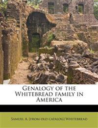 Genalogy of the Whitebread family in America