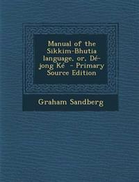 Manual of the Sikkim-Bhutia language, or, Dé-jong Ké  - Primary Source Edition