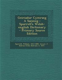 Geiriadur Cymraeg A Saesneg : Spurrell's Welsh-english Dictionary