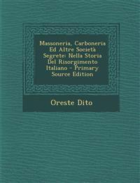 Massoneria, Carboneria Ed Altre Società Segrete: Nella Storia Del Risorgimento Italiano