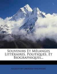 Souvenirs Et Melanges Litt Raires, Politiques, Et Biographiques...