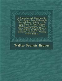 A Tramp Abroad: Illustrated by W. Fr. Brown, True Williams, B. Day and Other Artists - with Also Three Or Four Pictures Made by the Author of This Boo