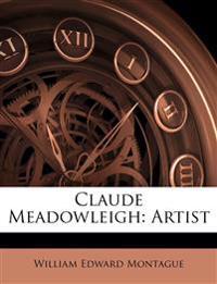 Claude Meadowleigh: Artist