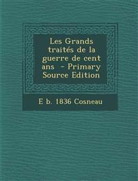 Les Grands traités de la guerre de cent ans  - Primary Source Edition