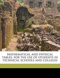 Mathematical and physical tables, for the use of students in technical schools and colleges