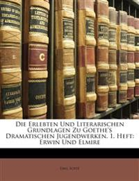 Die Erlebten Und Literarischen Grundlagen Zu Goethe's Dramatischen Jugendwerken. 1. Heft: Erwin Und Elmire