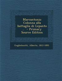 Marcantonio Colonna Alla Battaglia Di Lepanto .. - Primary Source Edition