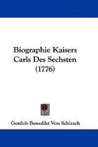 Biographie Kaisers Carls Des Sechsten
