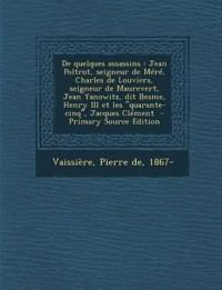 """De quelques assassins : Jean Poltrot, seigneur de Méré, Charles de Louviers, seigneur de Maurevert, Jean Yanowitz, dit Besme, Henry III et les """"quaran"""