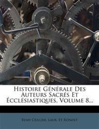 Histoire Générale Des Auteurs Sacrés Et Écclésiastiques, Volume 8...
