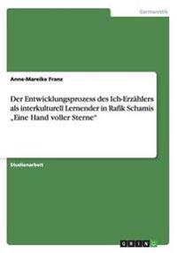 """Der Entwicklungsprozess des Ich-Erzählers als interkulturell Lernender in Rafik Schamis """"Eine Hand voller Sterne"""""""