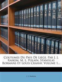 Coutumes Du Pays De Liege, Par J. J. Raikem, M. L. Polain, Stanislas Bormans Et Louis Crahay, Volume 1...