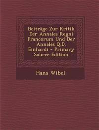 Beiträge Zur Kritik Der Annales Regni Francorum Und Der Annales Q.D. Einhardi