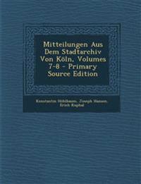 Mitteilungen Aus Dem Stadtarchiv Von Koln, Volumes 7-8