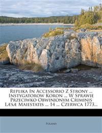Replika In Accessorio Z Strony ... Instygatorow Koron ... W Sprawie Przeciwko Obwinionym Criminis Læsæ Maiestatis ... 14 ... Czerwca 1773...
