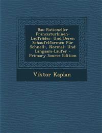 Bau Rationeller Francisturbinen-Laufräder: Und Deren Schaufelformen Für Schnell-, Normal- Und Langsam-Läufer - Primary Source Edition