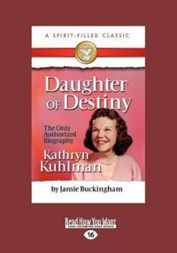 Daughter of Destiny: The Authorized Biography of Kathryn Kuhlman (Large Print 16pt)