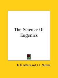 The Science of Eugenics